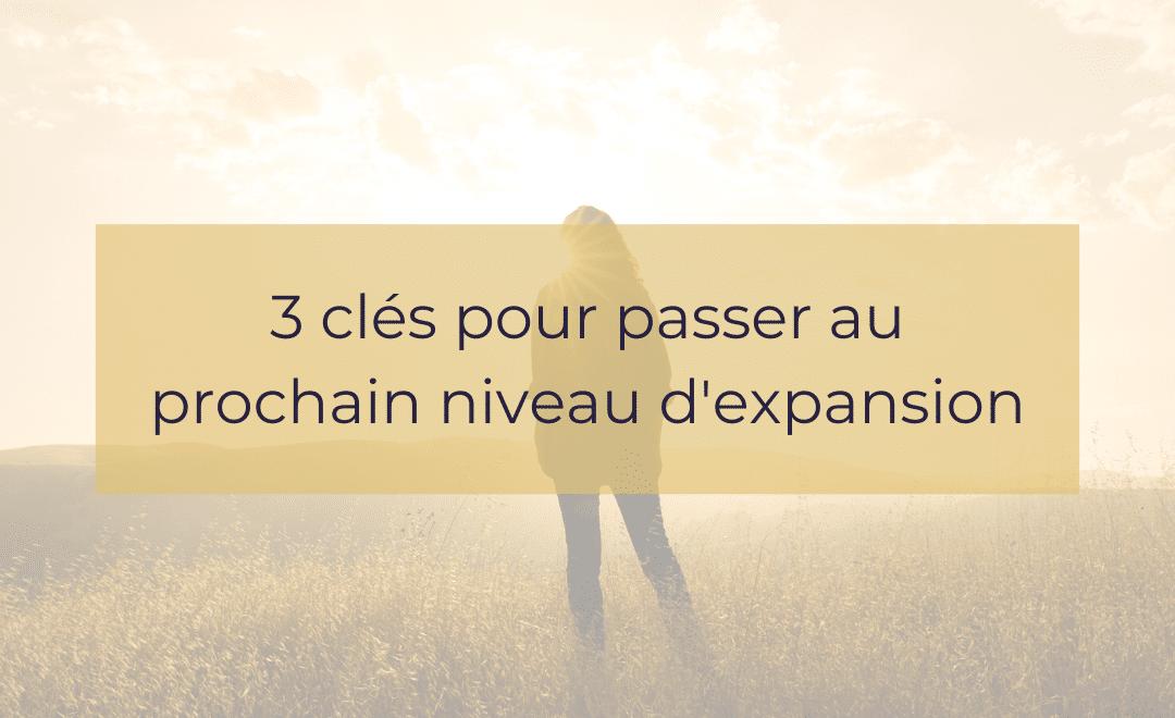 3 clés pour passer au prochain niveau d'expansion